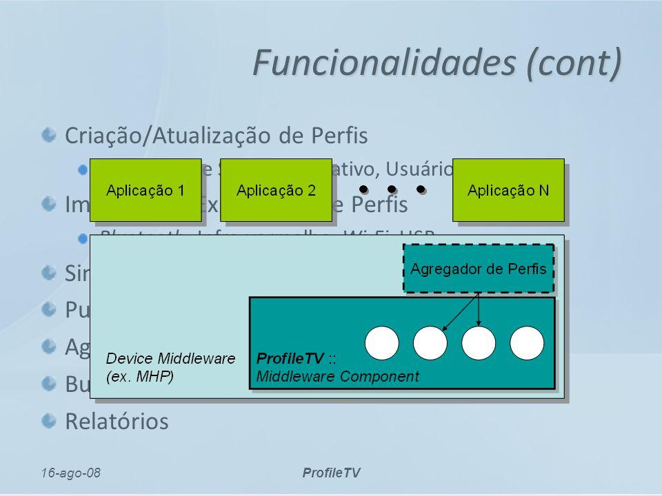 16-ago-08ProfileTV Funcionalidades (cont) Criação/Atualização de Perfis Dispositivo e Serviço Interativo, Usuário Importação/Exportação de Perfis Bluetooth, Infra-vermelho, Wi-Fi, USB...