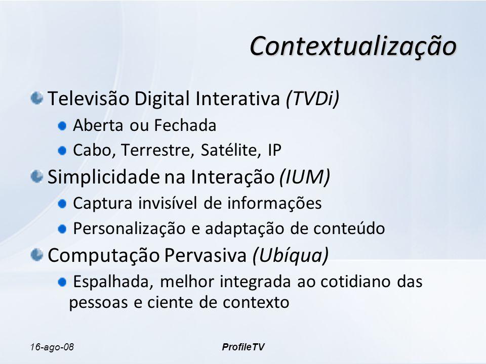 16-ago-08ProfileTV Contextualização Televisão Digital Interativa (TVDi) Aberta ou Fechada Cabo, Terrestre, Satélite, IP Simplicidade na Interação (IUM