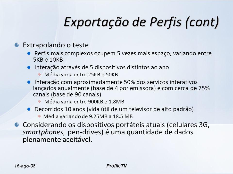 16-ago-08ProfileTV Exportação de Perfis (cont) Extrapolando o teste Perfis mais complexos ocupem 5 vezes mais espaço, variando entre 5KB e 10KB Intera
