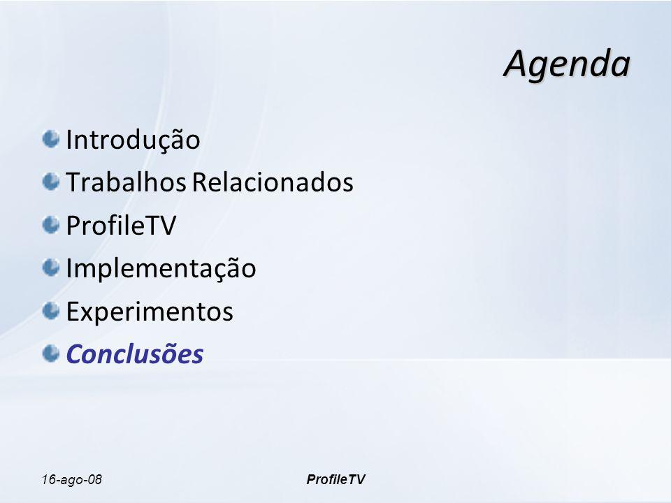 16-ago-08ProfileTV Agenda Introdução Trabalhos Relacionados ProfileTV Implementação Experimentos Conclusões