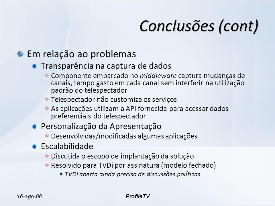 16-ago-08ProfileTV Conclusões (cont) Em relação ao problemas Transparência na captura de dados Componente embarcado no middleware captura mudanças de
