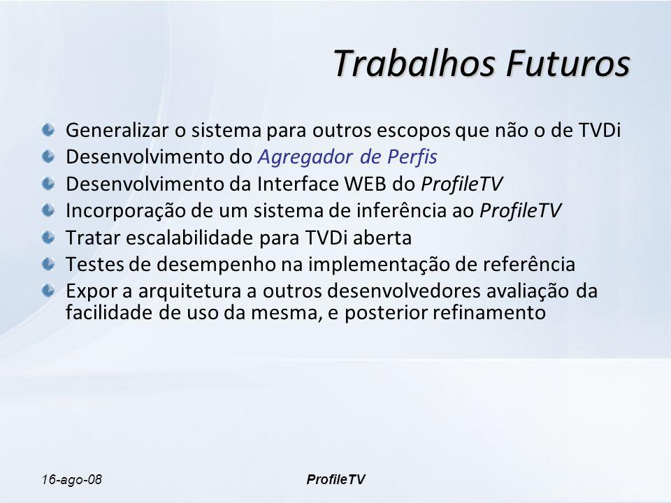 16-ago-08ProfileTV Trabalhos Futuros Generalizar o sistema para outros escopos que não o de TVDi Desenvolvimento do Agregador de Perfis Desenvolviment