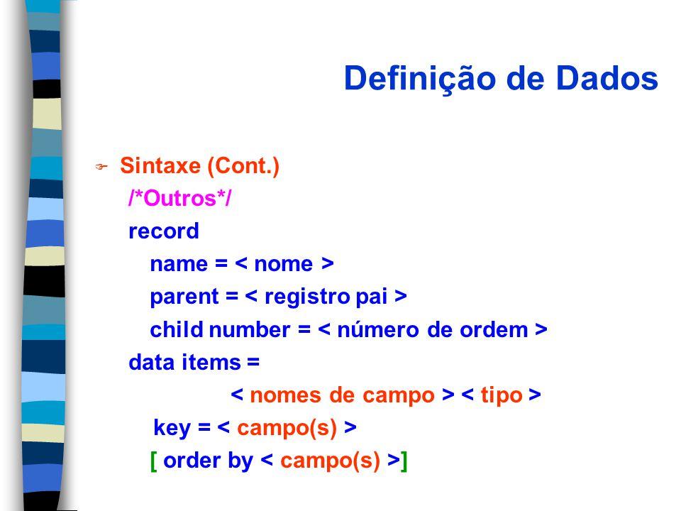 Definição de Dados F Sintaxe (Cont.) /*Outros*/ record name = parent = child number = data items = key = [ order by ]