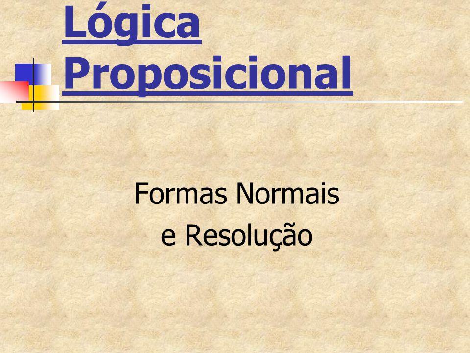 Lógica Proposicional Formas Normais e Resolução