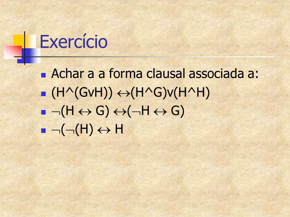 Exercício Achar a a forma clausal associada a: (H^(GvH))  (H^G)v(H^H)  (H  G)  (  H  G)  (  (H)  H