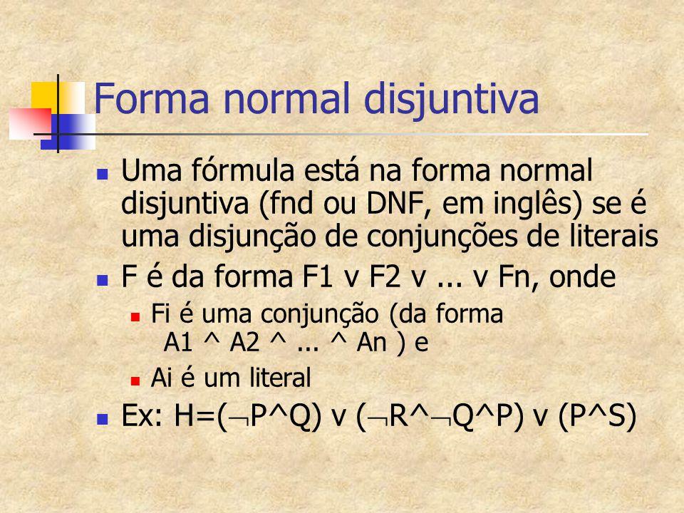 Forma normal disjuntiva Uma fórmula está na forma normal disjuntiva (fnd ou DNF, em inglês) se é uma disjunção de conjunções de literais F é da forma F1 v F2 v...