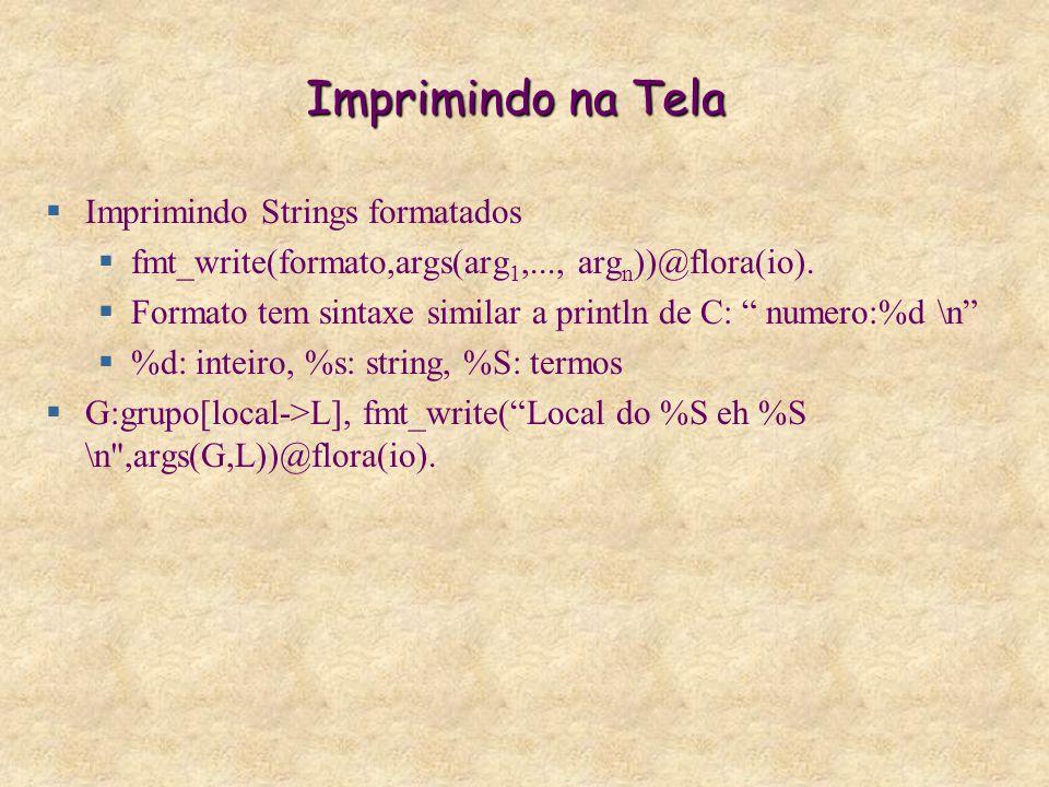 Imprimindo na Tela  Imprimindo Strings formatados  fmt_write(formato,args(arg 1,..., arg n ))@flora(io).