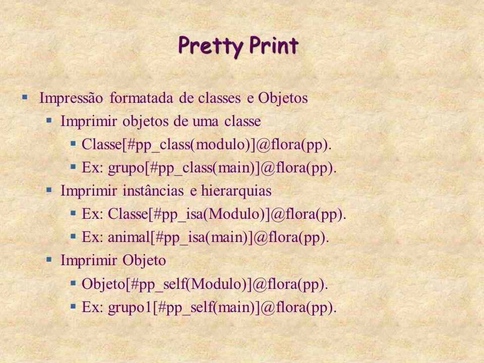 Pretty Print  Impressão formatada de classes e Objetos  Imprimir objetos de uma classe  Classe[#pp_class(modulo)]@flora(pp).