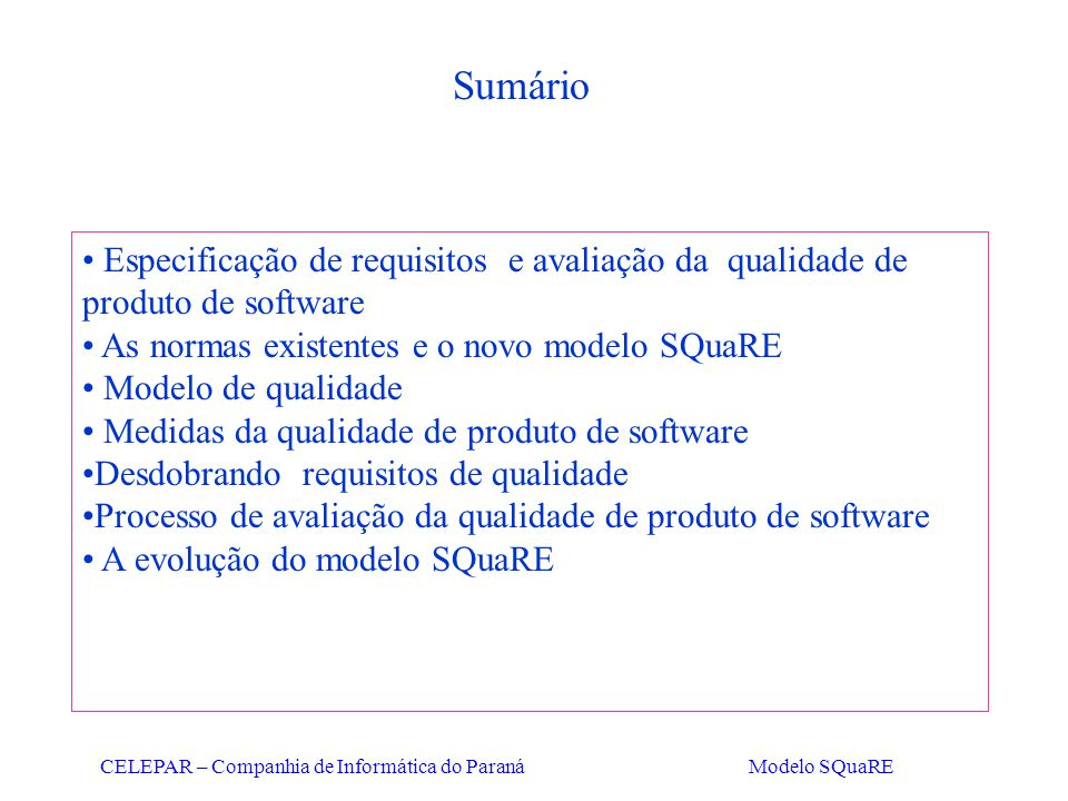 CELEPAR – Companhia de Informática do Paraná Modelo SQuaRE Sumário Especificação de requisitos e avaliação da qualidade de produto de software As norm