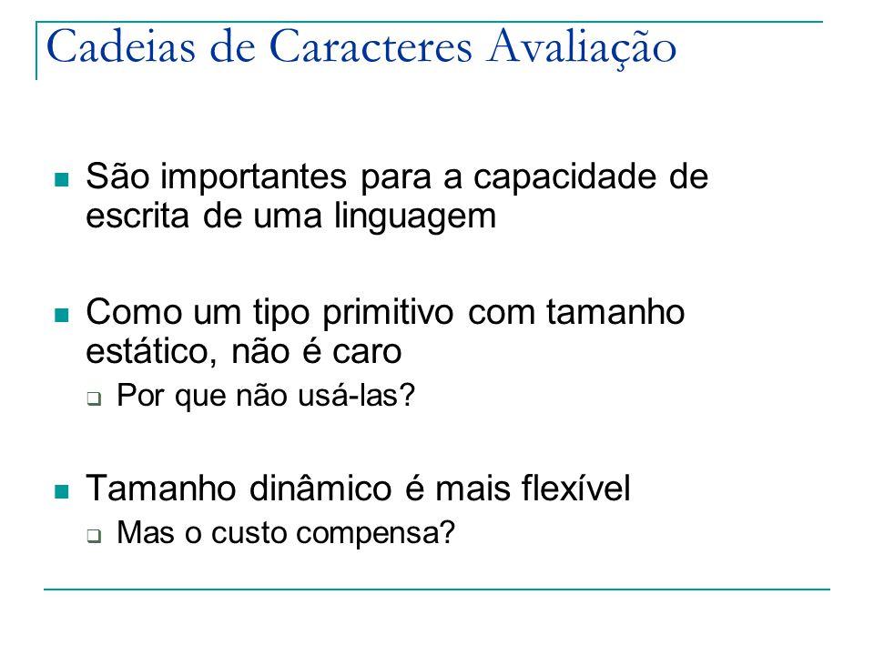 Cadeias de Caracteres Avaliação São importantes para a capacidade de escrita de uma linguagem Como um tipo primitivo com tamanho estático, não é caro  Por que não usá-las.