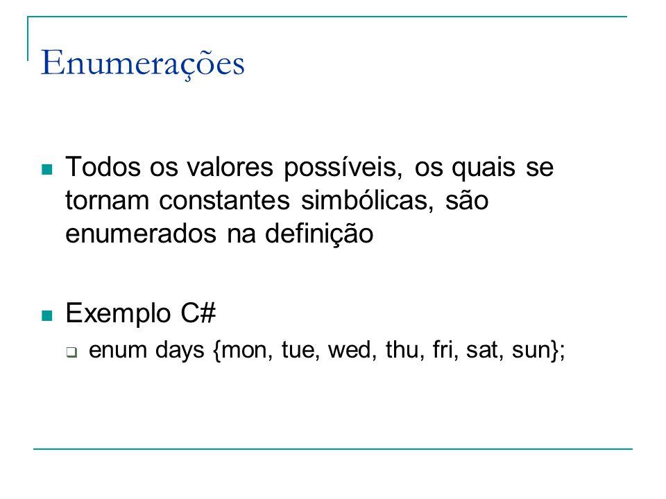Enumerações Todos os valores possíveis, os quais se tornam constantes simbólicas, são enumerados na definição Exemplo C#  enum days {mon, tue, wed, t
