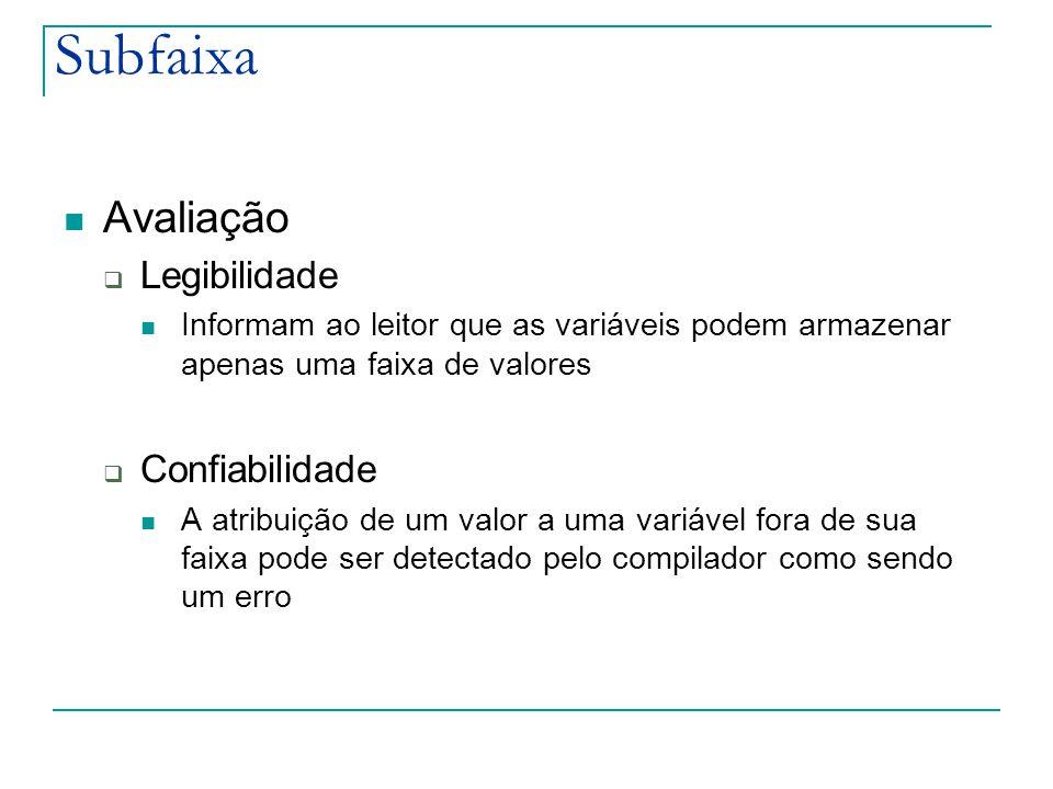Subfaixa Avaliação  Legibilidade Informam ao leitor que as variáveis podem armazenar apenas uma faixa de valores  Confiabilidade A atribuição de um valor a uma variável fora de sua faixa pode ser detectado pelo compilador como sendo um erro