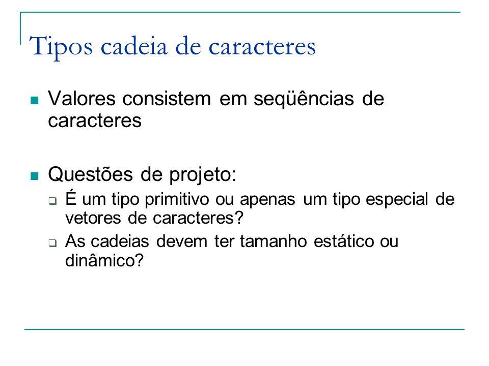 Tipos cadeia de caracteres Valores consistem em seqüências de caracteres Questões de projeto:  É um tipo primitivo ou apenas um tipo especial de veto