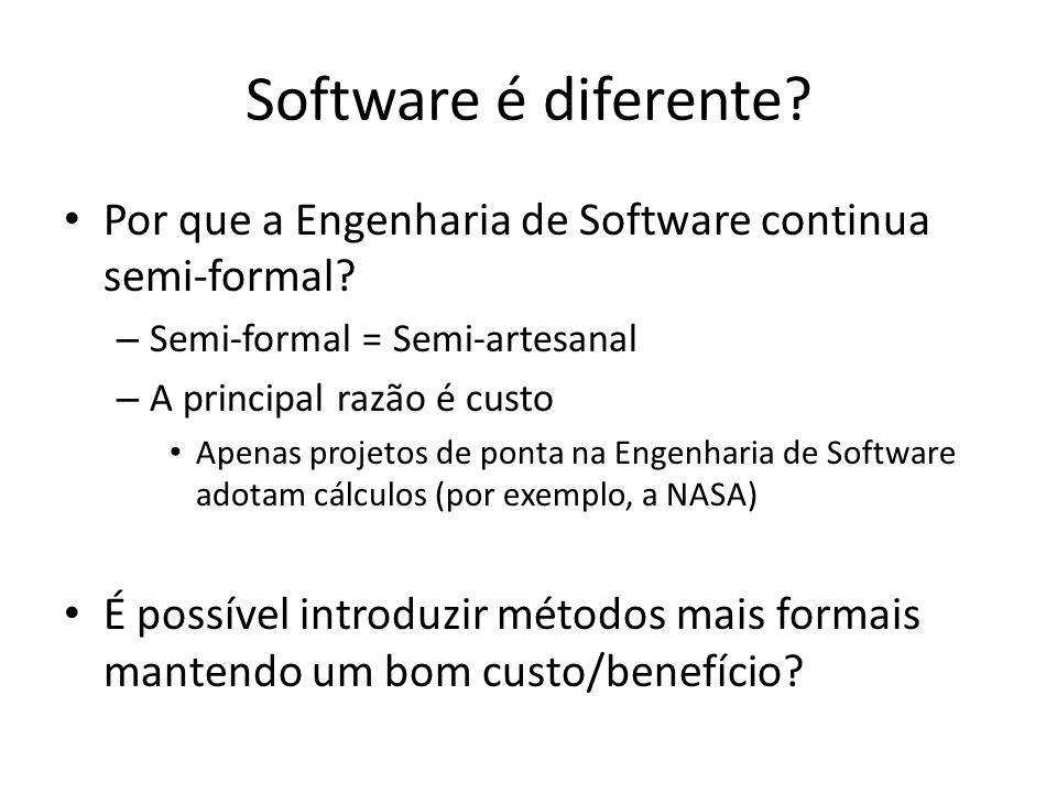 Software é diferente. Por que a Engenharia de Software continua semi-formal.