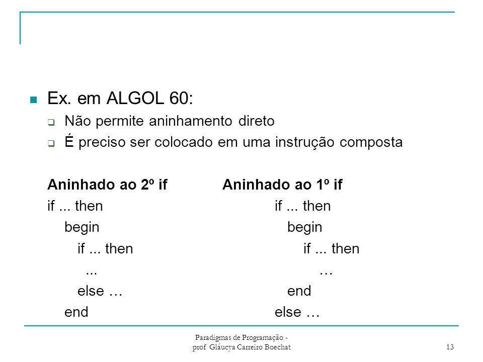 Paradigmas de Programação - prof Gláucya Carreiro Boechat 13 Ex. em ALGOL 60:  Não permite aninhamento direto  É preciso ser colocado em uma instruç