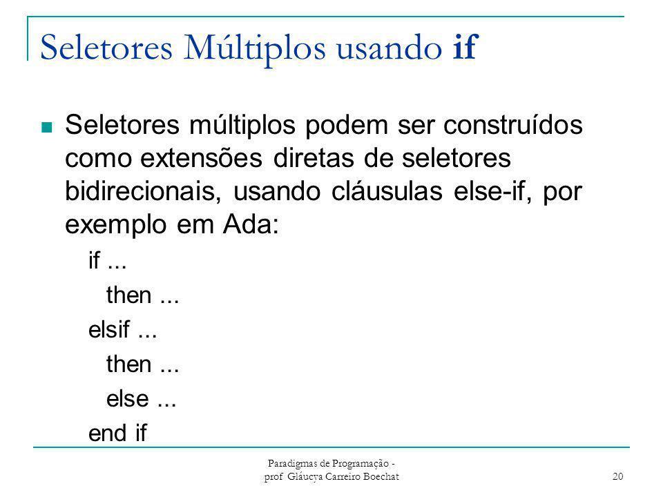 Seletores Múltiplos usando if Seletores múltiplos podem ser construídos como extensões diretas de seletores bidirecionais, usando cláusulas else-if, p