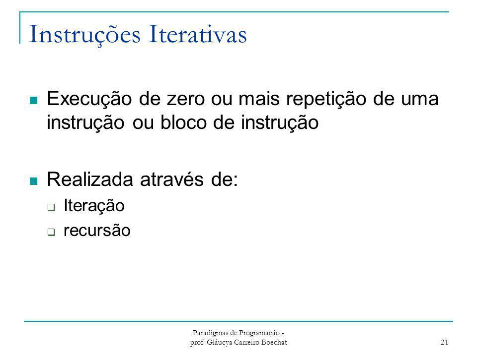 Instruções Iterativas Execução de zero ou mais repetição de uma instrução ou bloco de instrução Realizada através de:  Iteração  recursão Paradigmas