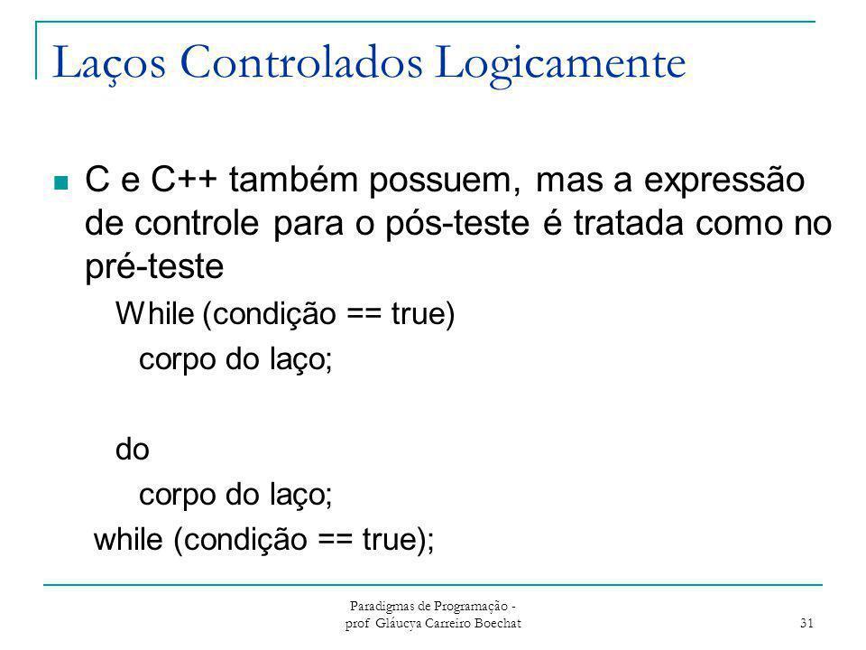 Laços Controlados Logicamente C e C++ também possuem, mas a expressão de controle para o pós-teste é tratada como no pré-teste While (condição == true