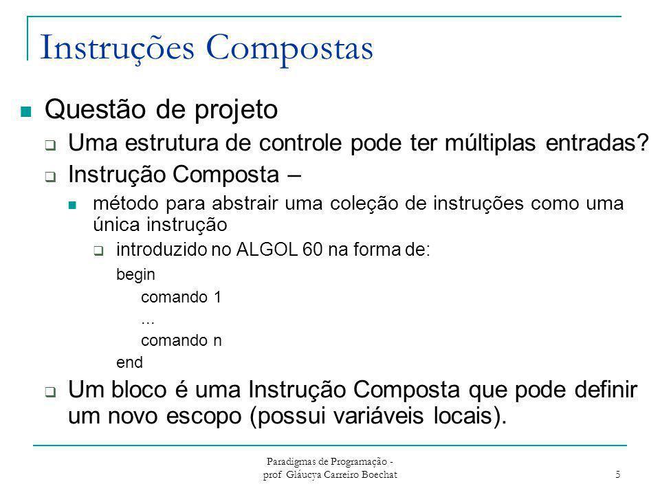 Paradigmas de Programação - prof Gláucya Carreiro Boechat 5 Instruções Compostas Questão de projeto  Uma estrutura de controle pode ter múltiplas ent