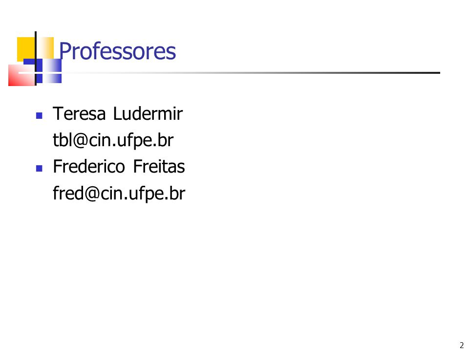 2 2 Professores Teresa Ludermir tbl@cin.ufpe.br Frederico Freitas fred@cin.ufpe.br