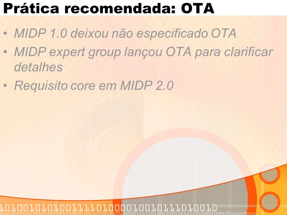 Prática recomendada: OTA MIDP 1.0 deixou não especificado OTA MIDP expert group lançou OTA para clarificar detalhes Requisito core em MIDP 2.0