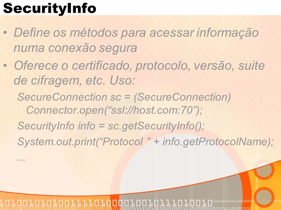 SecurityInfo Define os métodos para acessar informação numa conexão segura Oferece o certificado, protocolo, versão, suite de cifragem, etc.