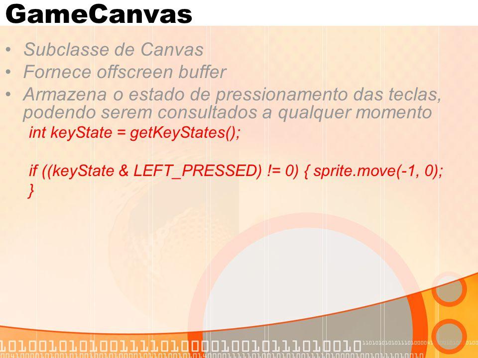 GameCanvas Subclasse de Canvas Fornece offscreen buffer Armazena o estado de pressionamento das teclas, podendo serem consultados a qualquer momento int keyState = getKeyStates(); if ((keyState & LEFT_PRESSED) != 0) { sprite.move(-1, 0); }