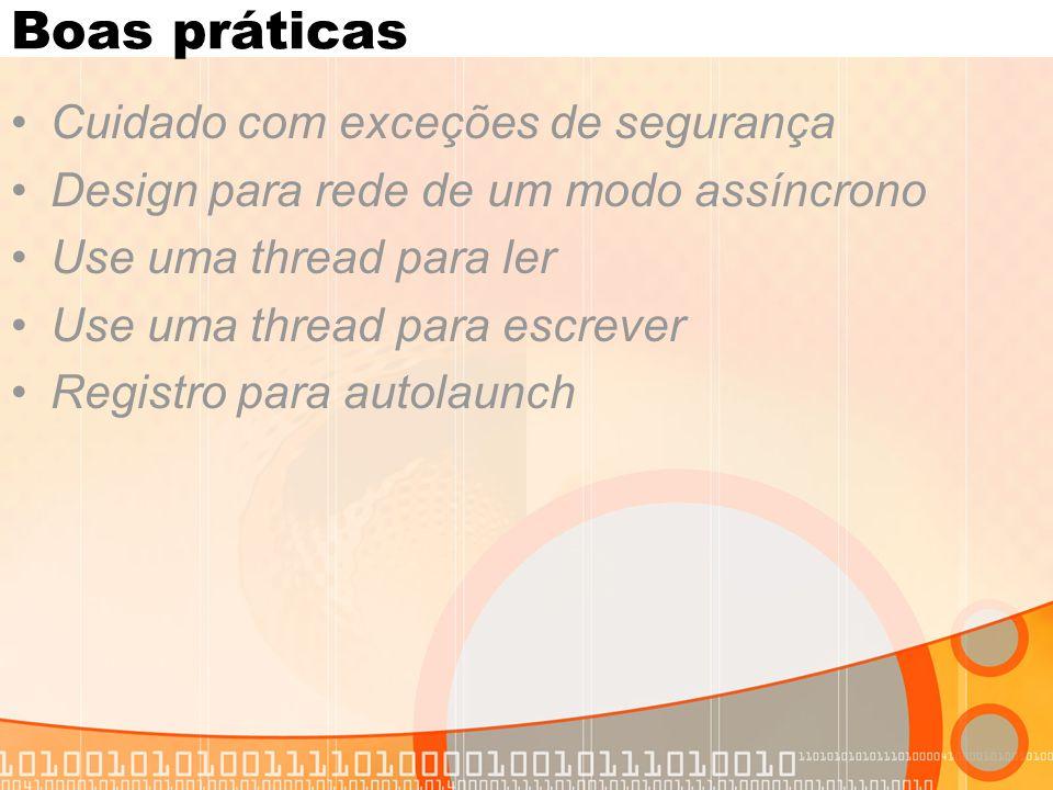 Cuidado com exceções de segurança Design para rede de um modo assíncrono Use uma thread para ler Use uma thread para escrever Registro para autolaunch