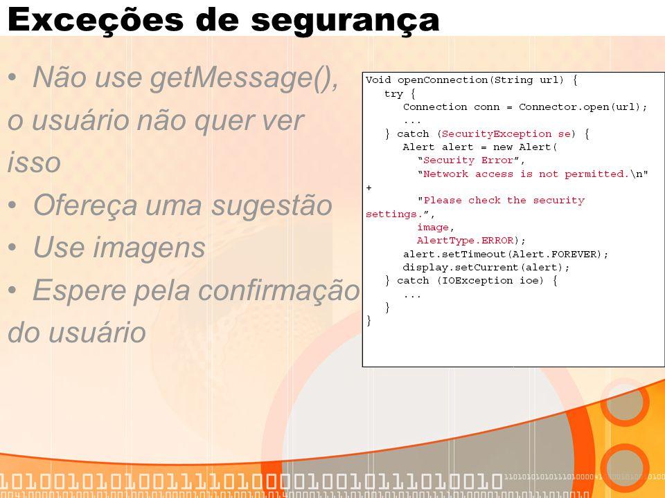 Exceções de segurança Não use getMessage(), o usuário não quer ver isso Ofereça uma sugestão Use imagens Espere pela confirmação do usuário