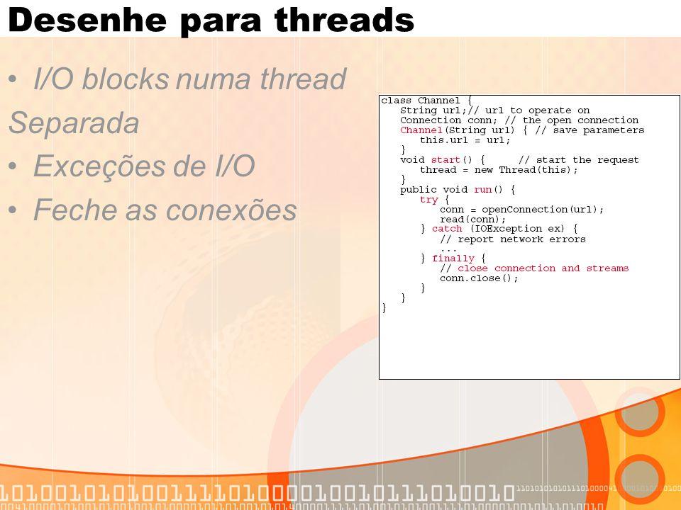 Desenhe para threads I/O blocks numa thread Separada Exceções de I/O Feche as conexões