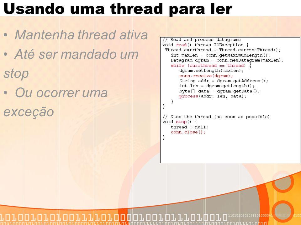 Usando uma thread para ler Mantenha thread ativa Até ser mandado um stop Ou ocorrer uma exceção