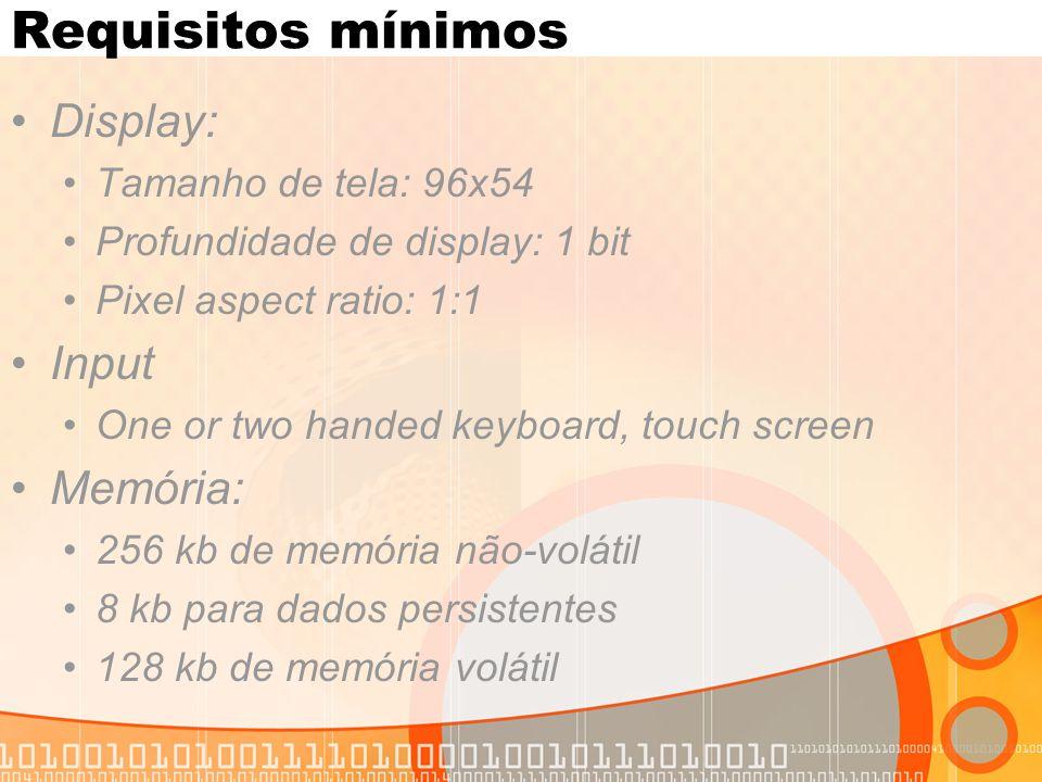 Requisitos mínimos Display: Tamanho de tela: 96x54 Profundidade de display: 1 bit Pixel aspect ratio: 1:1 Input One or two handed keyboard, touch screen Memória: 256 kb de memória não-volátil 8 kb para dados persistentes 128 kb de memória volátil