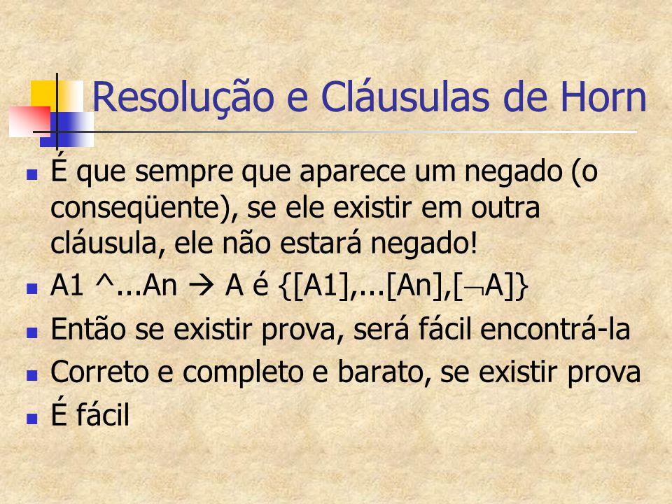 Resolução e Cláusulas de Horn É que sempre que aparece um negado (o conseqüente), se ele existir em outra cláusula, ele não estará negado.