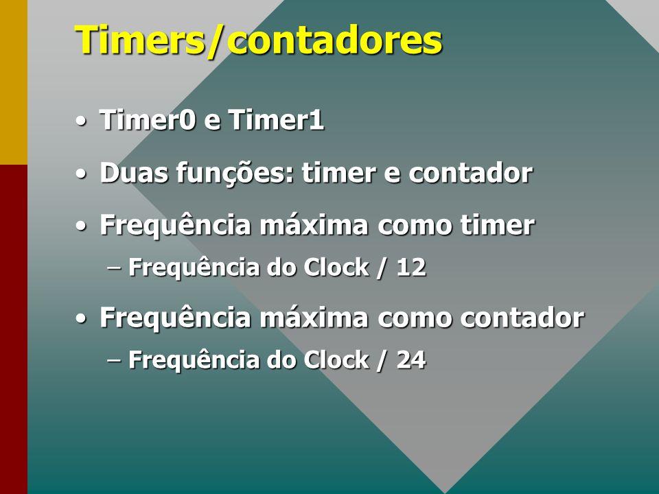 Timers/contadores Timer0 e Timer1Timer0 e Timer1 Duas funções: timer e contadorDuas funções: timer e contador Frequência máxima como timerFrequência m