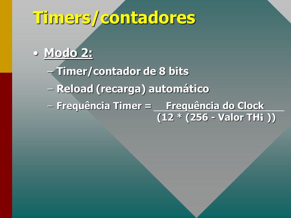 Timers/contadores Modo 2:Modo 2: –Timer/contador de 8 bits –Reload (recarga) automático –Frequência Timer = Frequência do Clock (12 * (256 - Valor TH