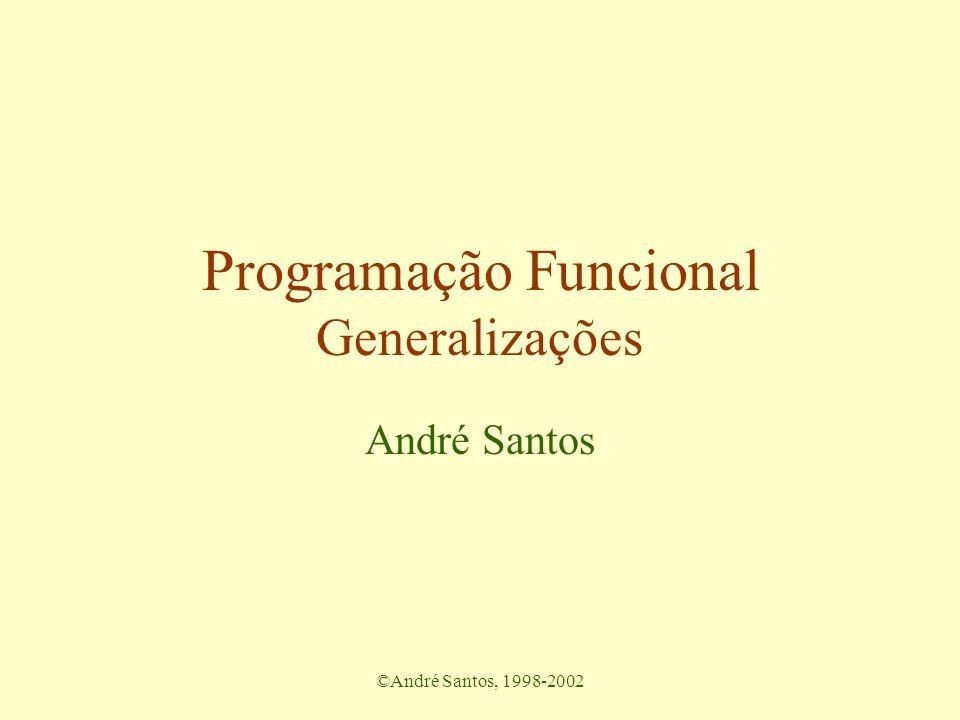 ©André Santos, 1998-2002 Exemplo: Bilioteca books :: Database -> Person -> [Book] books db per = map snd (filter isPer db) where isPer (p,b) = (p == per) returnLoan :: Database -> Person -> Book -> Database returnLoan db p b = filter notPB db where notPB pr = (pr /= (p,b))