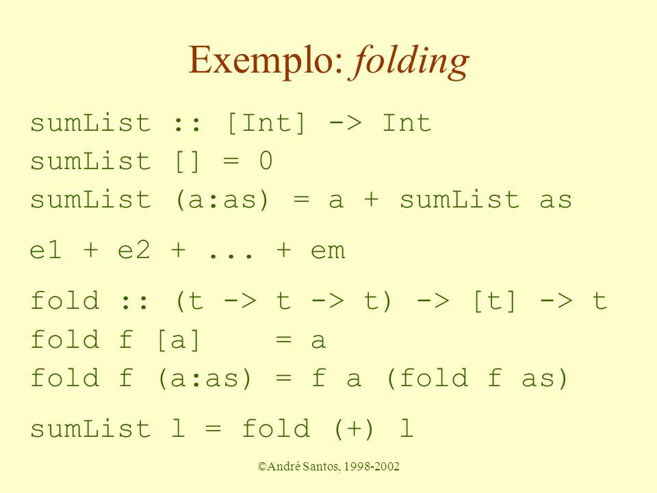 ©André Santos, 1998-2002 Exemplo: folding sumList :: [Int] -> Int sumList [] = 0 sumList (a:as) = a + sumList as e1 + e2 +...