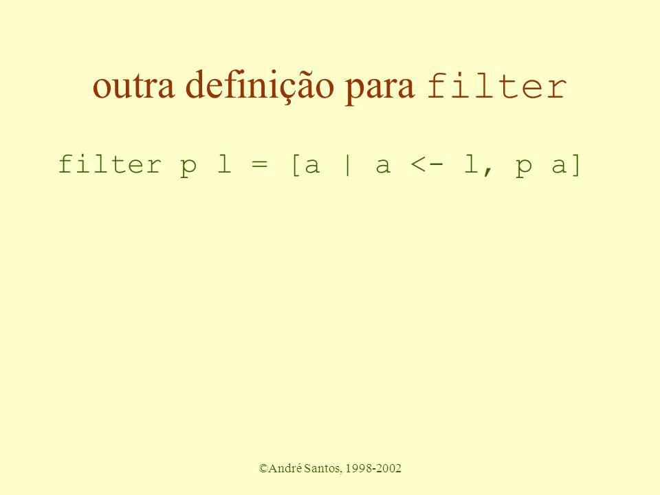 ©André Santos, 1998-2002 outra definição para filter filter p l = [a | a <- l, p a]