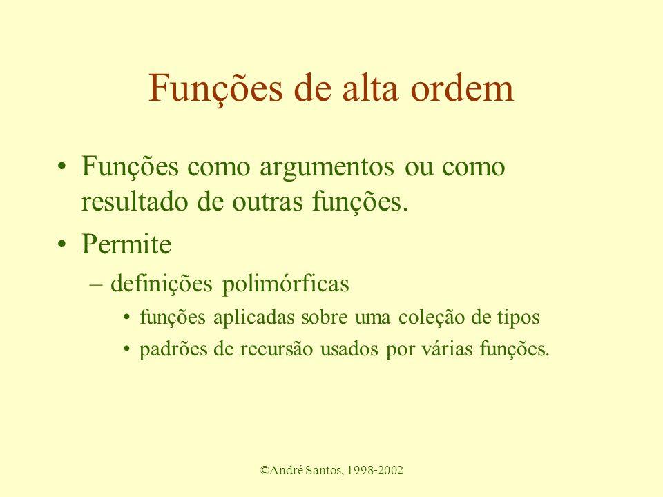 ©André Santos, 1998-2002 Funções de alta ordem Funções como argumentos ou como resultado de outras funções.