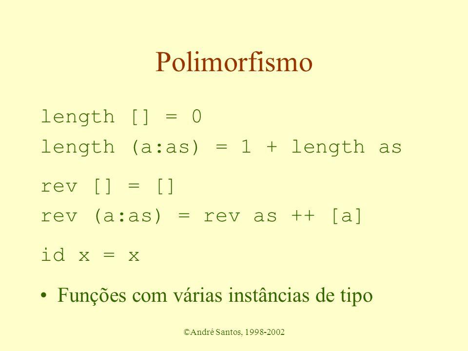 ©André Santos, 1998-2002 Polimorfismo length [] = 0 length (a:as) = 1 + length as rev [] = [] rev (a:as) = rev as ++ [a] id x = x Funções com várias instâncias de tipo
