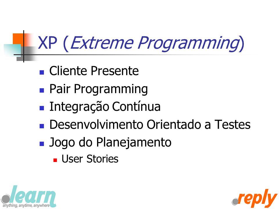 XP (Extreme Programming) Cliente Presente Pair Programming Integração Contínua Desenvolvimento Orientado a Testes Jogo do Planejamento User Stories