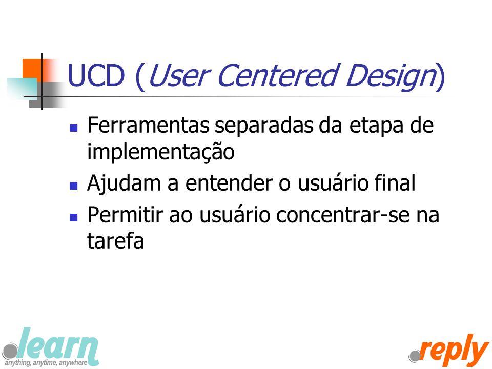 UCD (User Centered Design) Ferramentas separadas da etapa de implementação Ajudam a entender o usuário final Permitir ao usuário concentrar-se na tare