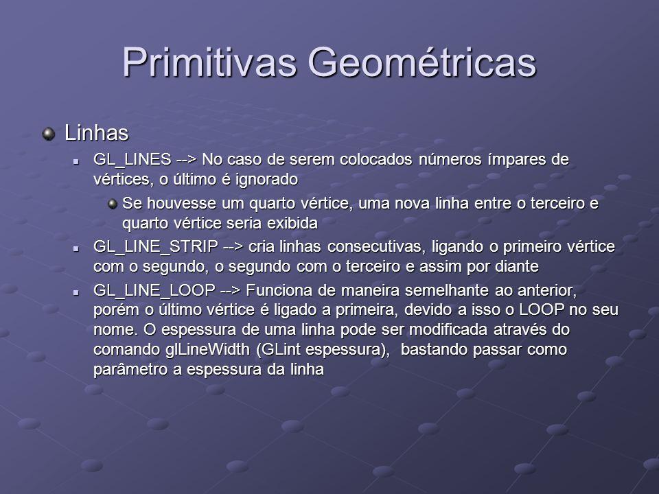 Primitivas Geométricas Linhas GL_LINES --> No caso de serem colocados números ímpares de vértices, o último é ignorado GL_LINES --> No caso de serem c