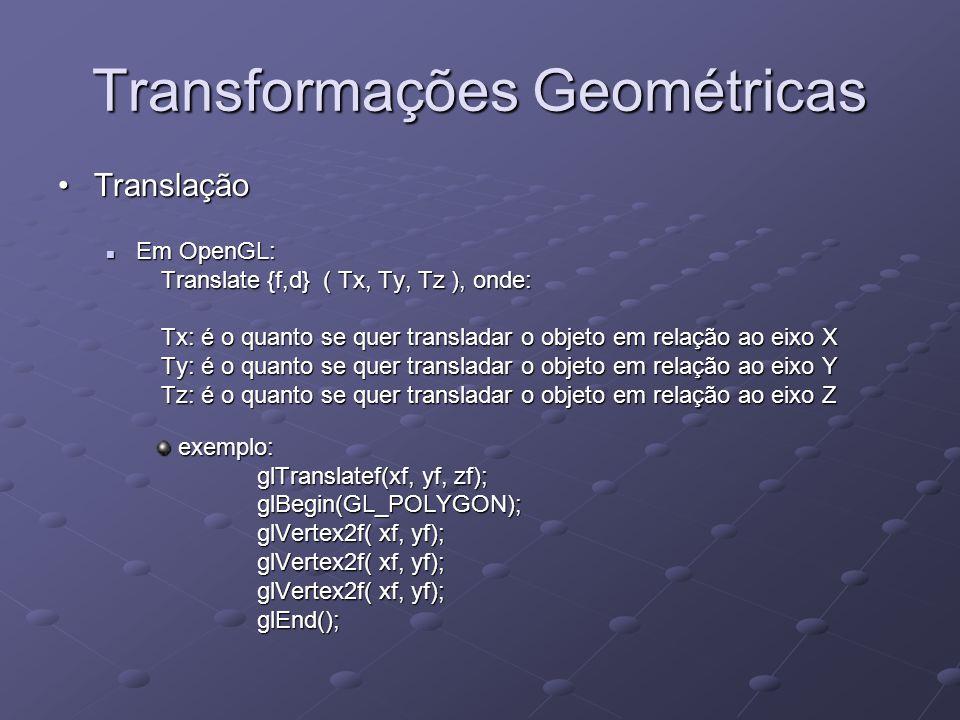 Transformações Geométricas TranslaçãoTranslação Em OpenGL: Em OpenGL: Translate {f,d} ( Tx, Ty, Tz ), onde: Translate {f,d} ( Tx, Ty, Tz ), onde: Tx: