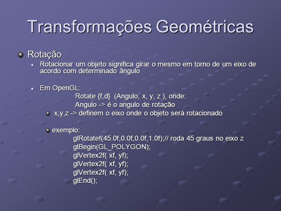 Transformações Geométricas Rotação Rotacionar um objeto significa girar o mesmo em torno de um eixo de acordo com determinado ângulo Rotacionar um obj