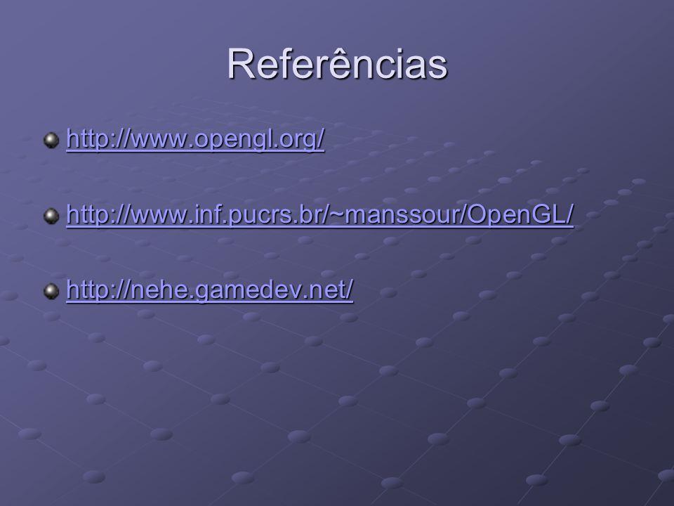 Referências http://www.opengl.org/ http://www.inf.pucrs.br/~manssour/OpenGL/ http://nehe.gamedev.net/