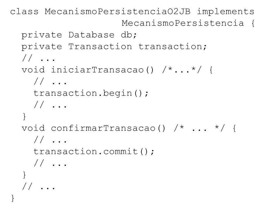 class MecanismoPersistenciaO2JB implements MecanismoPersistencia { private Database db; private Transaction transaction; //...