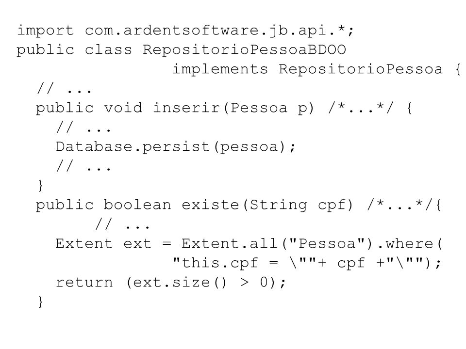 import com.ardentsoftware.jb.api.*; public class RepositorioPessoaBDOO implements RepositorioPessoa { //...