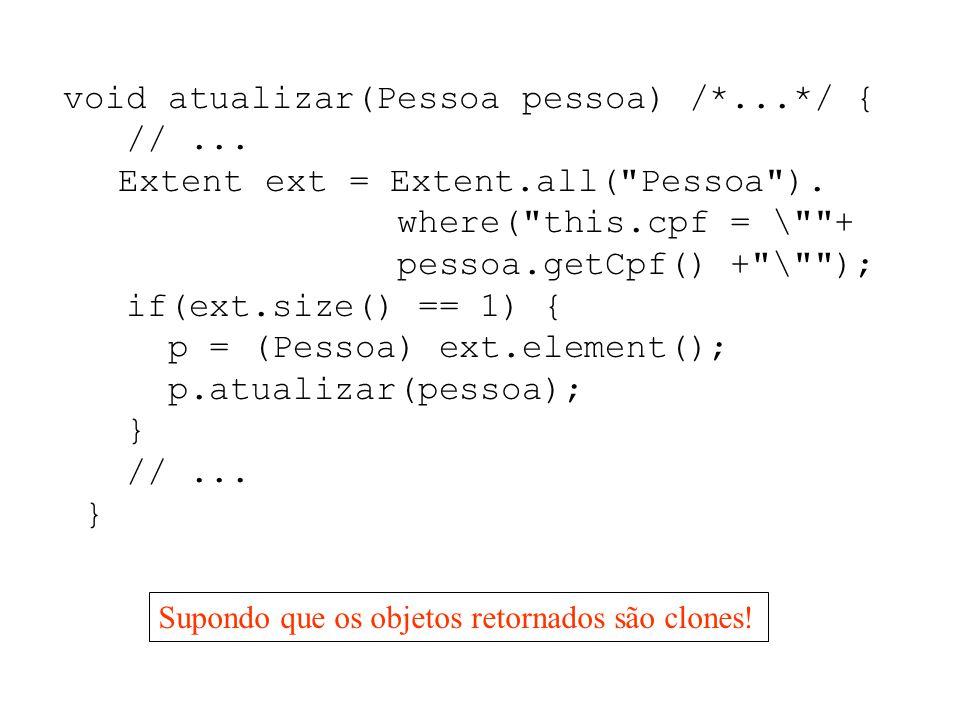 void atualizar(Pessoa pessoa) /*...*/ { //... Extent ext = Extent.all( Pessoa ).