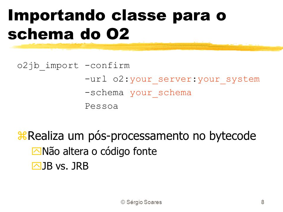 © Sérgio Soares8 Importando classe para o schema do O2 o2jb_import -confirm -url o2:your_server:your_system -schema your_schema Pessoa zRealiza um pós